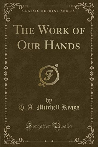9781331393696: The Work of Our Hands (Classic Reprint)