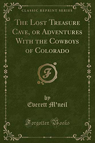 9781331394426: The Lost Treasure Cave, or Adventures With the Cowboys of Colorado (Classic Reprint)