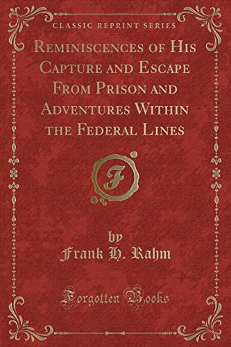 9781331398660: Reminiscences of His Capture and Escape From Prison and Adventures Within the Federal Lines (Classic Reprint)