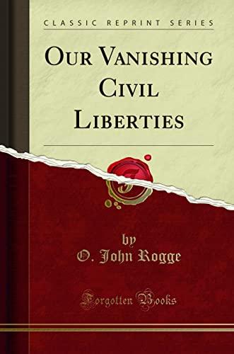 9781331400622: Our Vanishing Civil Liberties (Classic Reprint)