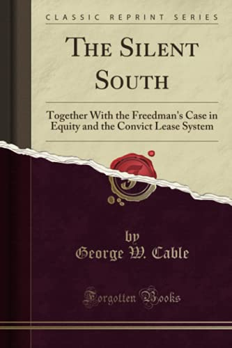 9781331401841: The Silent South: Together With the Freedman's Case in Equity and the Convict Lease System (Classic Reprint)