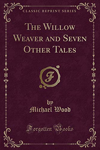 9781331403173: The Willow Weaver and Seven Other Tales (Classic Reprint)