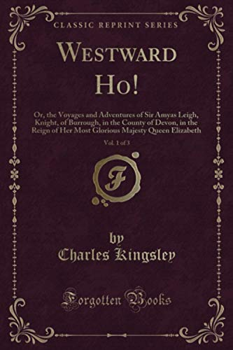 9781331403289: Westward Ho: Or, the Voyages and Adventures of Sir Amyas Leigh, Knight, of Burrough, in the County of Devon, in the Reign of Her Most Glorious Majesty Queen Elizabeth (Classic Reprint)