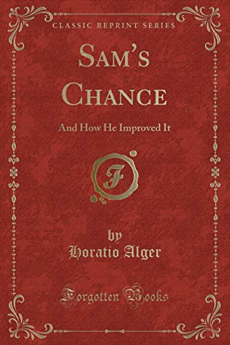 9781331407850: Sam's Chance: And How He Improved It (Classic Reprint)