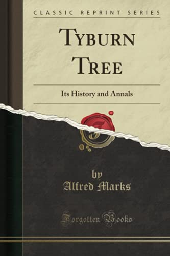 9781331413233: Tyburn Tree: Its History and Annals (Classic Reprint)