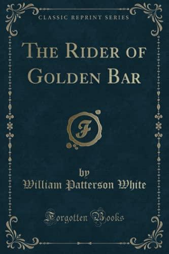9781331413295: The Rider of Golden Bar (Classic Reprint)