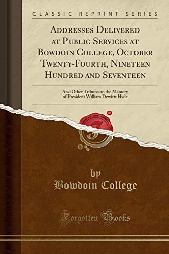 9781331421399: Addresses Delivered at Public Services at Bowdoin College, October Twenty-Fourth, Nineteen Hundred and Seventeen: And Other Tributes to the Memory of President William Dewittt Hyde (Classic Reprint)