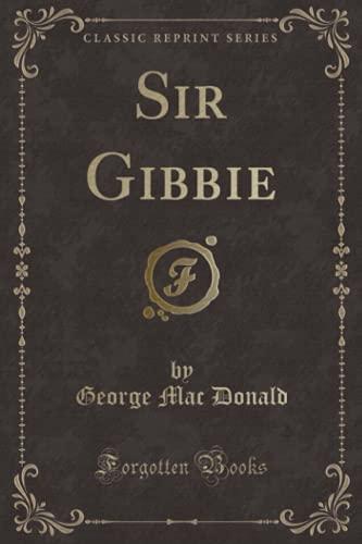 Sir Gibbie (Classic Reprint) (Paperback): George Mac Donald
