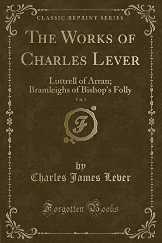 The Works of Charles Lever, Vol. 5: Charles James Lever