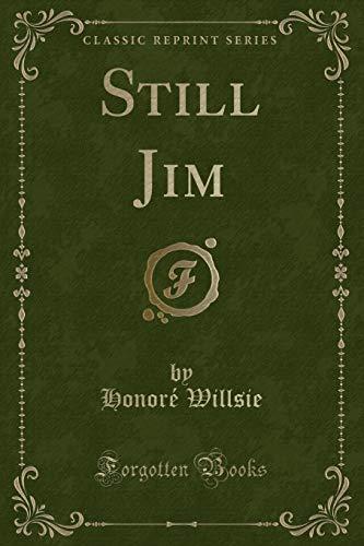 Still Jim (Classic Reprint) (Paperback): Honore Willsie