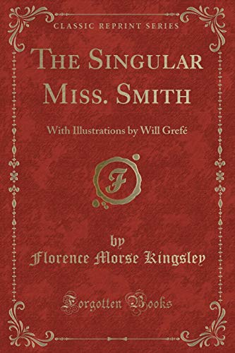 The Singular Miss. Smith: With Illustrations by: Florence Morse Kingsley