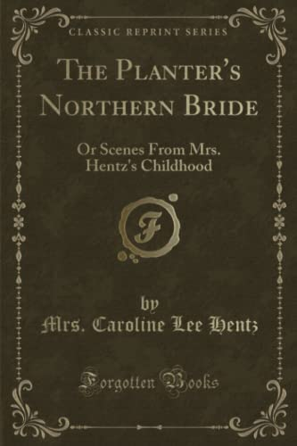 9781331432005: The Planter's Northern Bride: Or Scenes From Mrs. Hentz's Childhood (Classic Reprint)