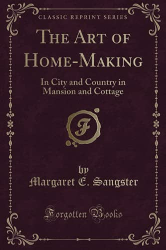 9781331445449: The Art of Home-Making: In City and Country in Mansion and Cottage (Classic Reprint)