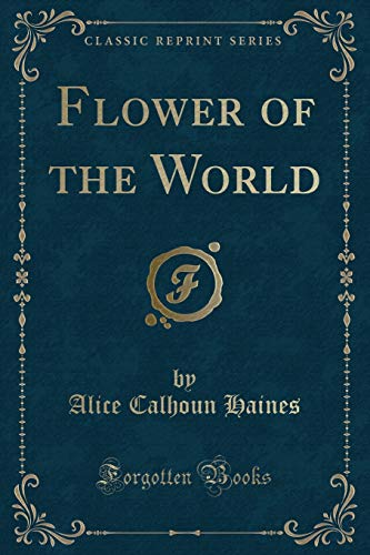 9781331447696: Flower of the World (Classic Reprint)