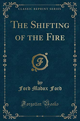 9781331450689: The Shifting of the Fire (Classic Reprint)