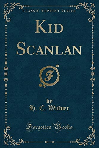 Kid Scanlan (Classic Reprint) (Paperback): H C Witwer