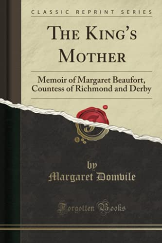 9781331451433: The King's Mother: Memoir of Margaret Beaufort, Countess of Richmond and Derby (Classic Reprint)