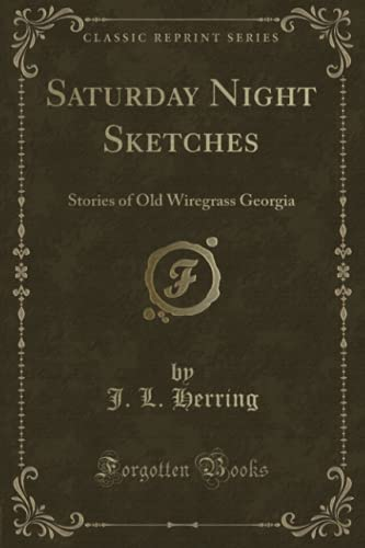9781331454847: Saturday Night Sketches: Stories of Old Wiregrass Georgia (Classic Reprint)