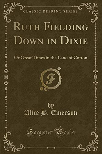 9781331454991: Ruth Fielding Down in Dixie: Or Great Times in the Land of Cotton (Classic Reprint)