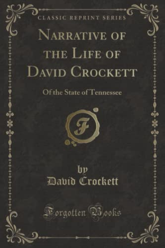 9781331456452: Narrative of the Life of David Crockett: Of the State of Tennessee (Classic Reprint)