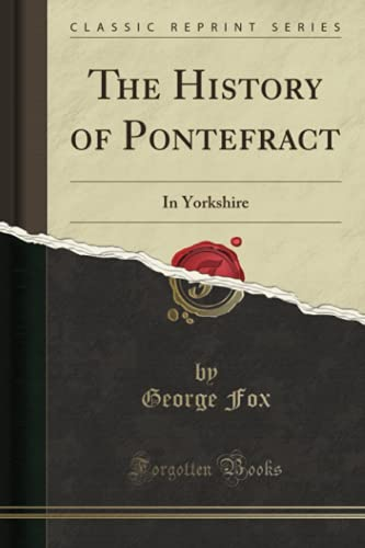 The History of Pontefract: In Yorkshire (Classic: George Fox
