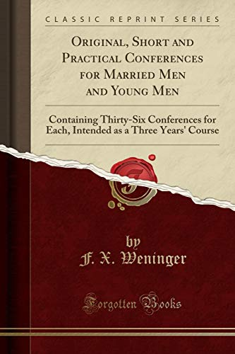 9781331476764: Original, Short and Practical Conferences for Married Men and Young Men: Containing Thirty-Six Conferences for Each, Intended as a Three Years' Course (Classic Reprint)