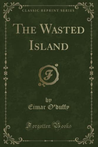 The Wasted Island (Classic Reprint): O'duffy, Eimar