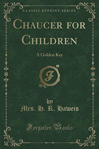 9781331480112: Chaucer for Children: A Golden Key (Classic Reprint)