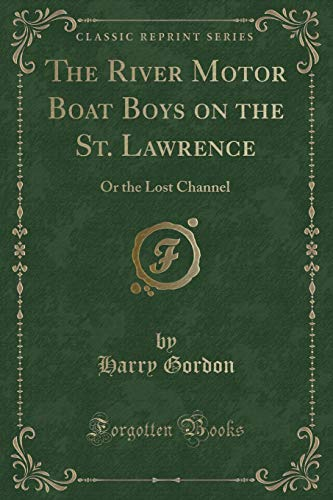 9781331480198: The River Motor Boat Boys on the St. Lawrence: Or the Lost Channel (Classic Reprint)