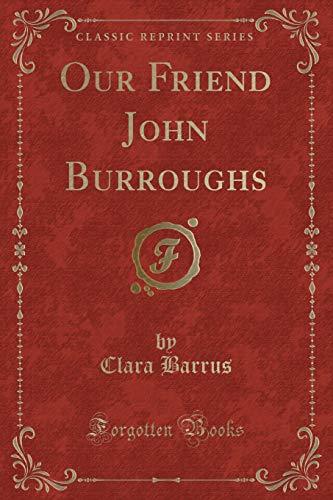 9781331481652: Our Friend John Burroughs (Classic Reprint)