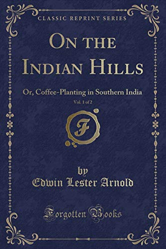 9781331482932: On the Indian Hills, Vol. 1 of 2: Or, Coffee-Planting in Southern India (Classic Reprint)