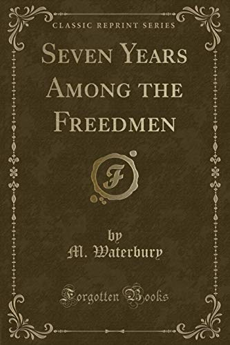9781331488934: Seven Years Among the Freedmen (Classic Reprint)