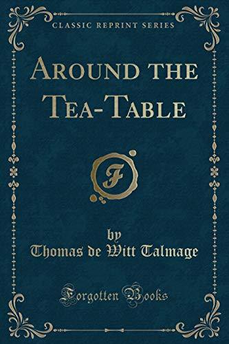 Around the Tea-Table (Classic Reprint) (Paperback): Thomas De Witt