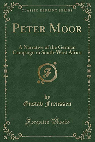 9781331490258: Peter Moor: A Narrative of the German Campaign in South-West Africa (Classic Reprint)