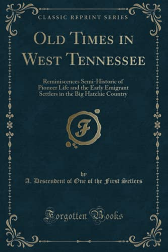 9781331490777: Old Times in West Tennessee: Reminiscences Semi-Historic of Pioneer Life and the Early Emigrant Settlers in the Big Hatchie Country (Classic Reprint)