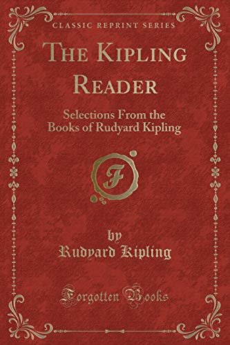 9781331492979: The Kipling Reader: Selections From the Books of Rudyard Kipling (Classic Reprint)
