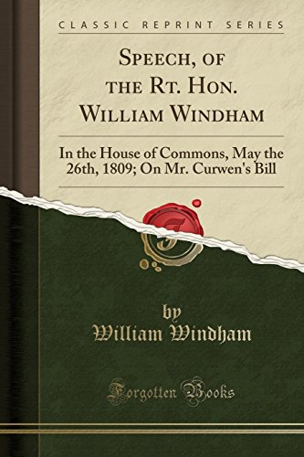 9781331494096: Speech, of the Rt. Hon. William Windham: In the House of Commons, May the 26th, 1809; On Mr. Curwen's Bill (Classic Reprint)