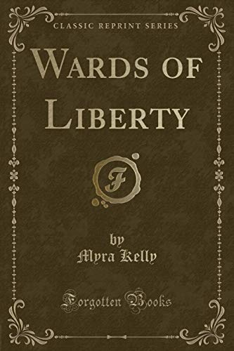 9781331497271: Wards of Liberty (Classic Reprint)