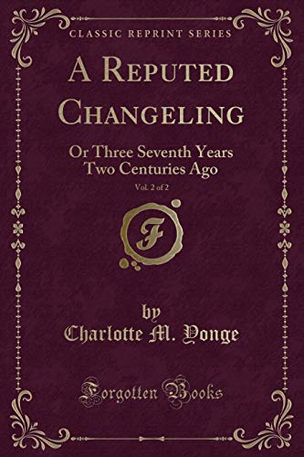 9781331502616: A Reputed Changeling, Vol. 2 of 2: Or Three Seventh Years Two Centuries Ago (Classic Reprint)