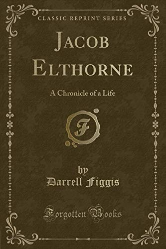 9781331507369: Jacob Elthorne: A Chronicle of a Life (Classic Reprint)