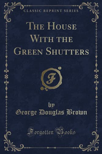 9781331507963: The House With the Green Shutters (Classic Reprint)