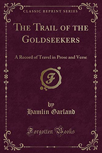 9781331512387: The Trail of the Goldseekers: A Record of Travel in Prose and Verse (Classic Reprint)
