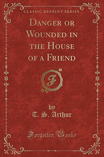 9781331518044: Danger or Wounded in the House of a Friend (Classic Reprint)
