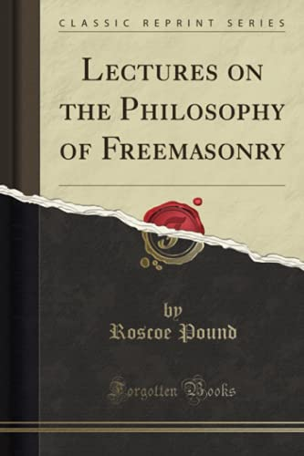 Lectures on the Philosophy of Freemasonry (Classic: Roscoe Pound
