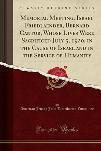 9781331524090: Memorial Meeting, Israel Friedlaender, Bernard Cantor, Whose Lives Were Sacrificed July 5, 1920, in the Cause of Israel and in the Service of Humanity (Classic Reprint)
