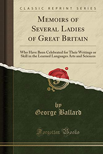 9781331534877: Memoirs of Several Ladies of Great Britain: Who Have Been Celebrated for Their Writings or Skill in the Learned Languages Arts and Sciences (Classic Reprint)