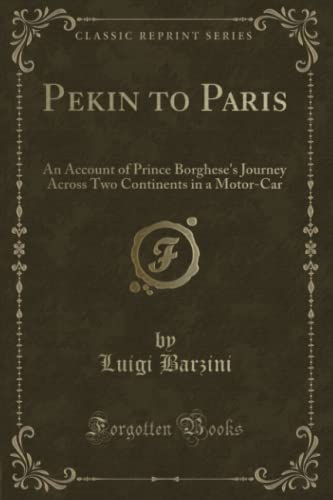 9781331540861: Pekin to Paris: An Account of Prince Borghese's Journey Across Two Continents in a Motor-Car (Classic Reprint)
