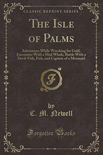 The Isle of Palms: Adventures While Wrecking: C M Newell