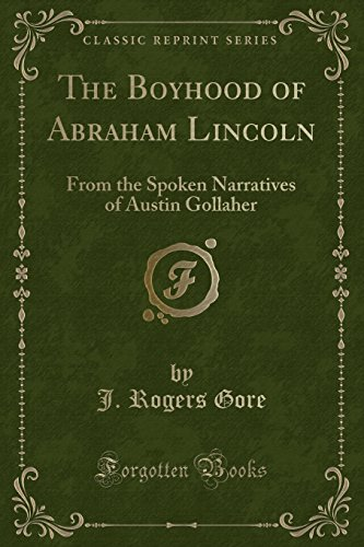 9781331543794: The Boyhood of Abraham Lincoln: From the Spoken Narratives of Austin Gollaher (Classic Reprint)