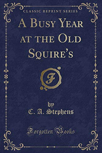 9781331546986: A Busy Year at the Old Squire's (Classic Reprint)